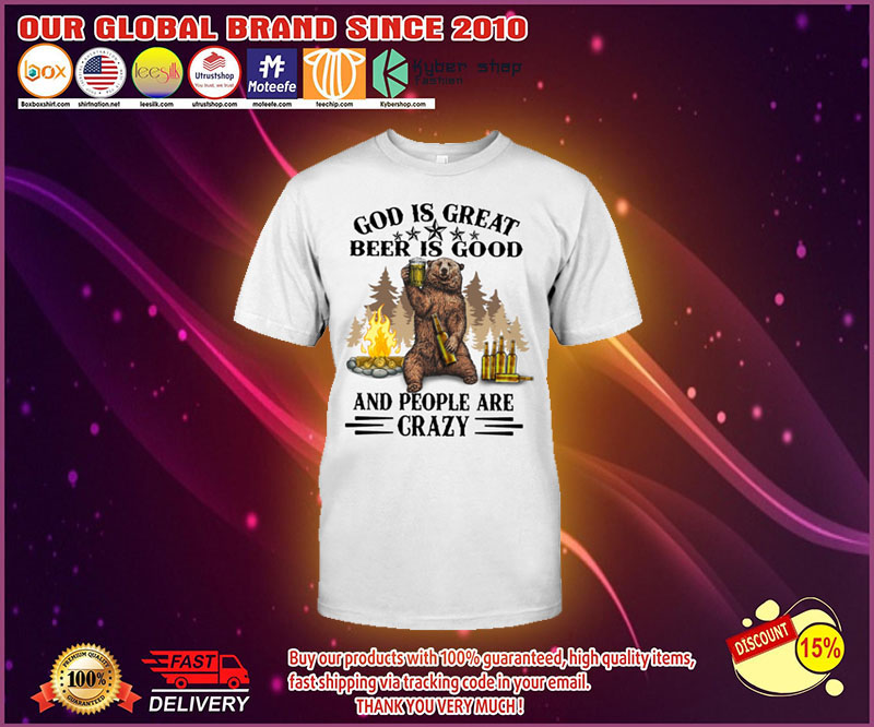 Bear God Is Great Beer Is Good And People Are Crazy Shirt 4