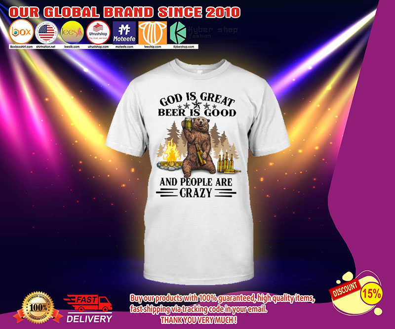 Bear God Is Great Beer Is Good And People Are Crazy Shirt 3