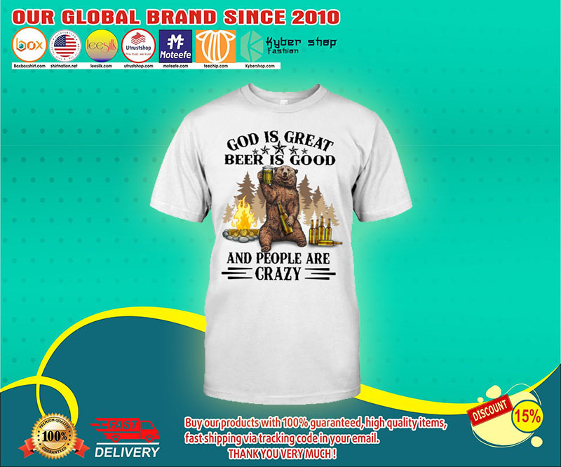 Bear God Is Great Beer Is Good And People Are Crazy Shirt 21