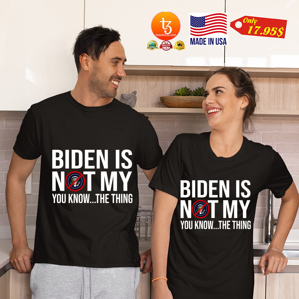 Biden is not my president you know the thing Shirt 19