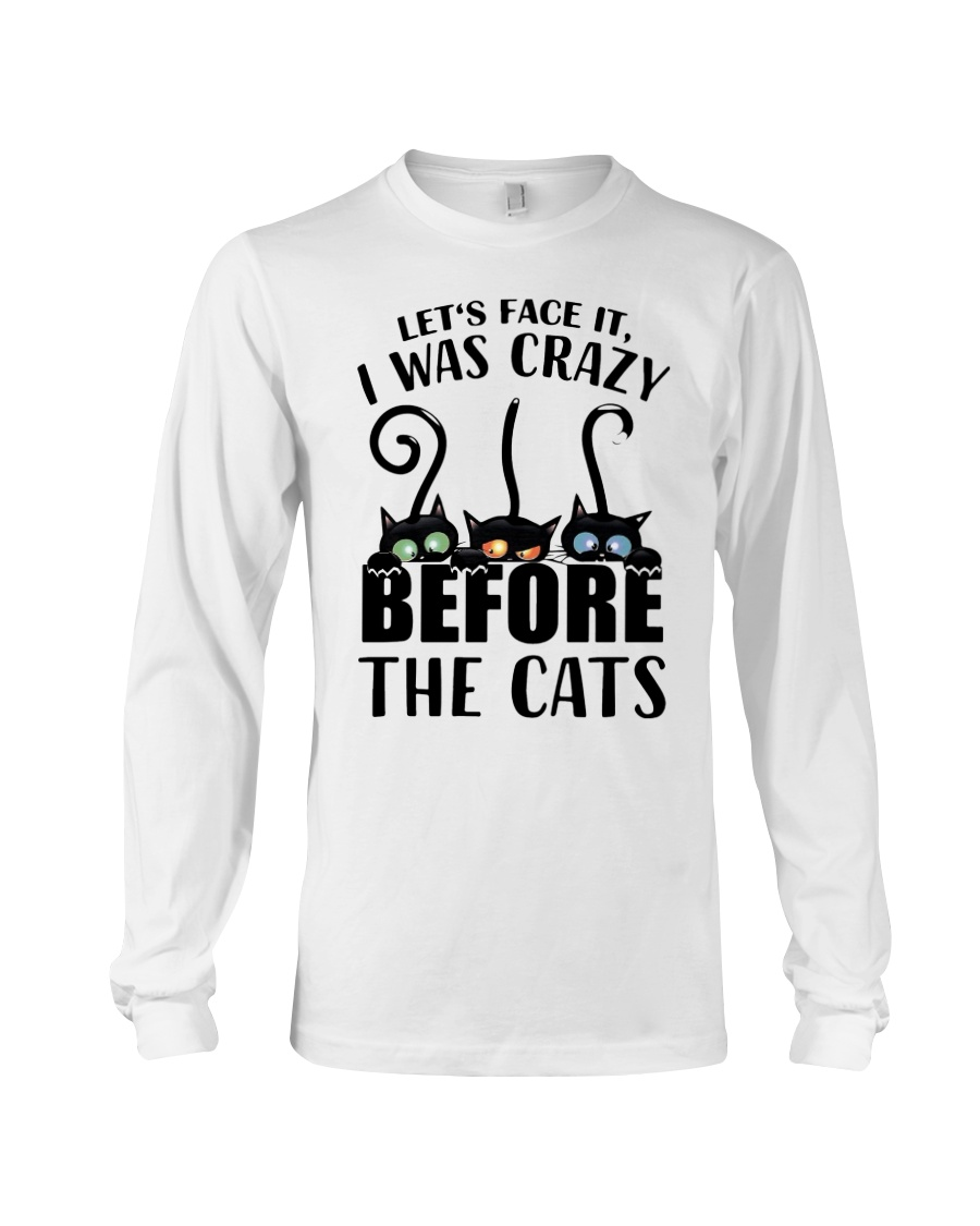 Cat Let's Face It, I Was Crazy Before The Cats Shirt 3