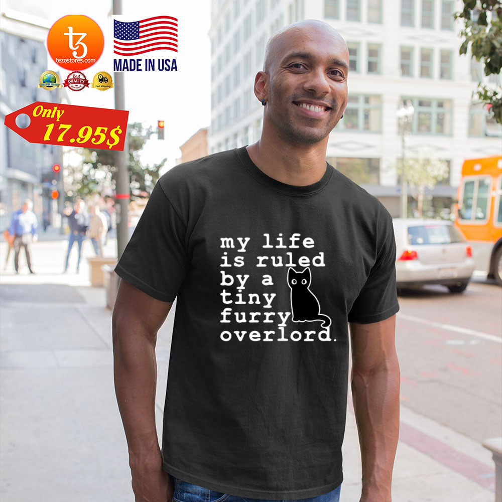 Cat My life is ruled by a tiny furry overlord Shirt 25
