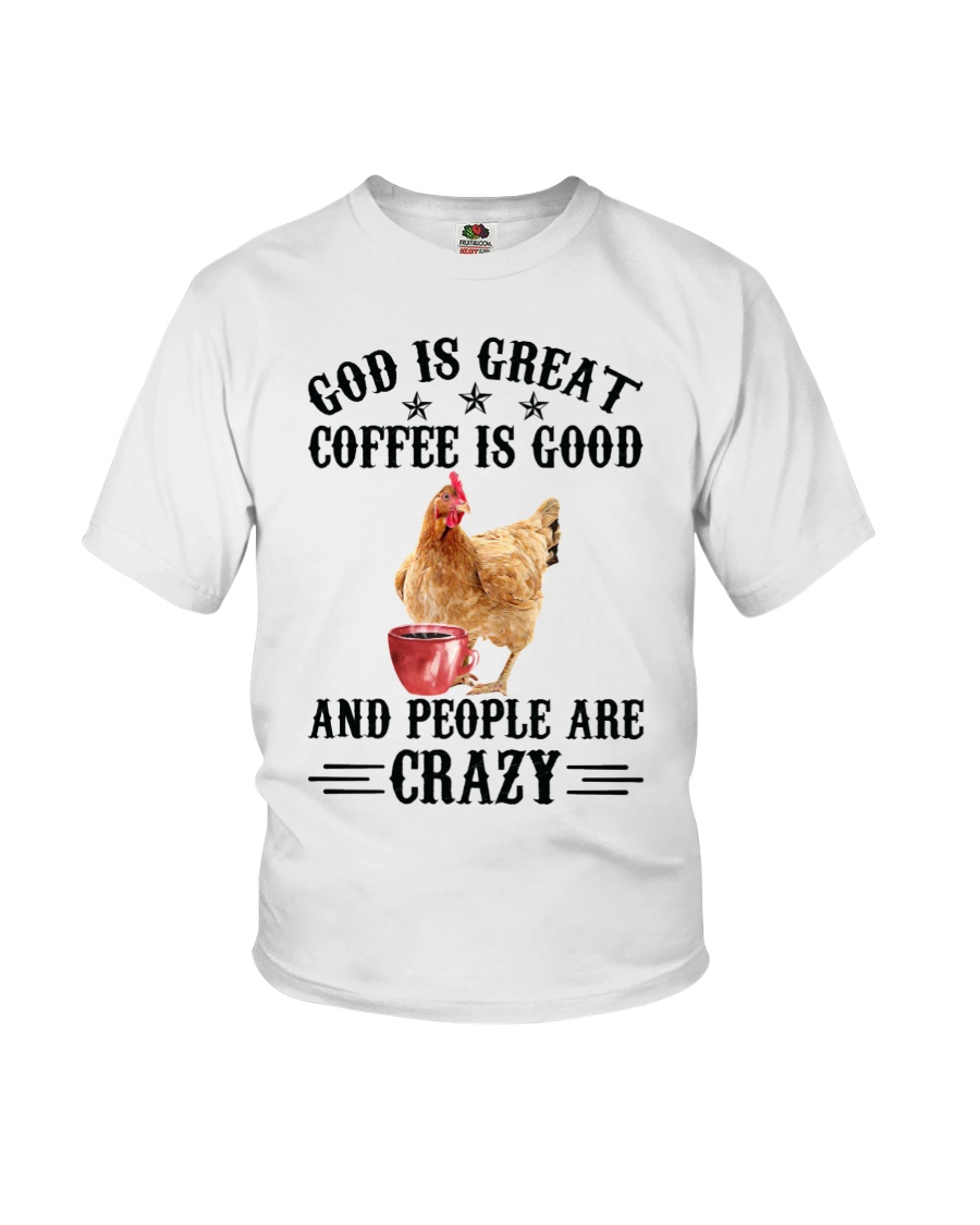 Chicken God Is Great Coffee Is Good And People Are Crazy Shirt 23
