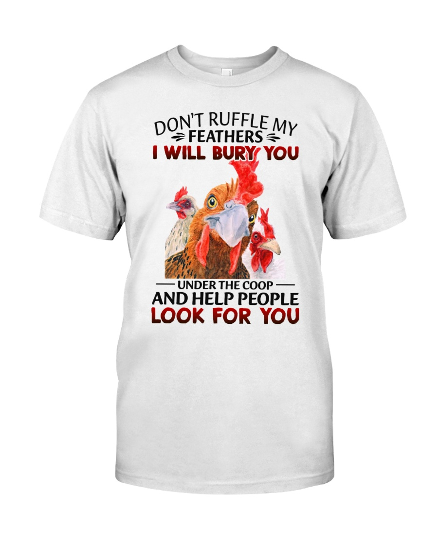 Don't Ruffle My Feathers I Will Bury You Under The Coop And Help People Look For You Shirt 21