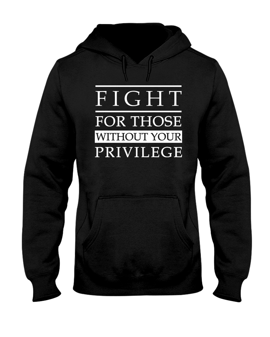 Fight For Those Without Your Privilege Shirt 19