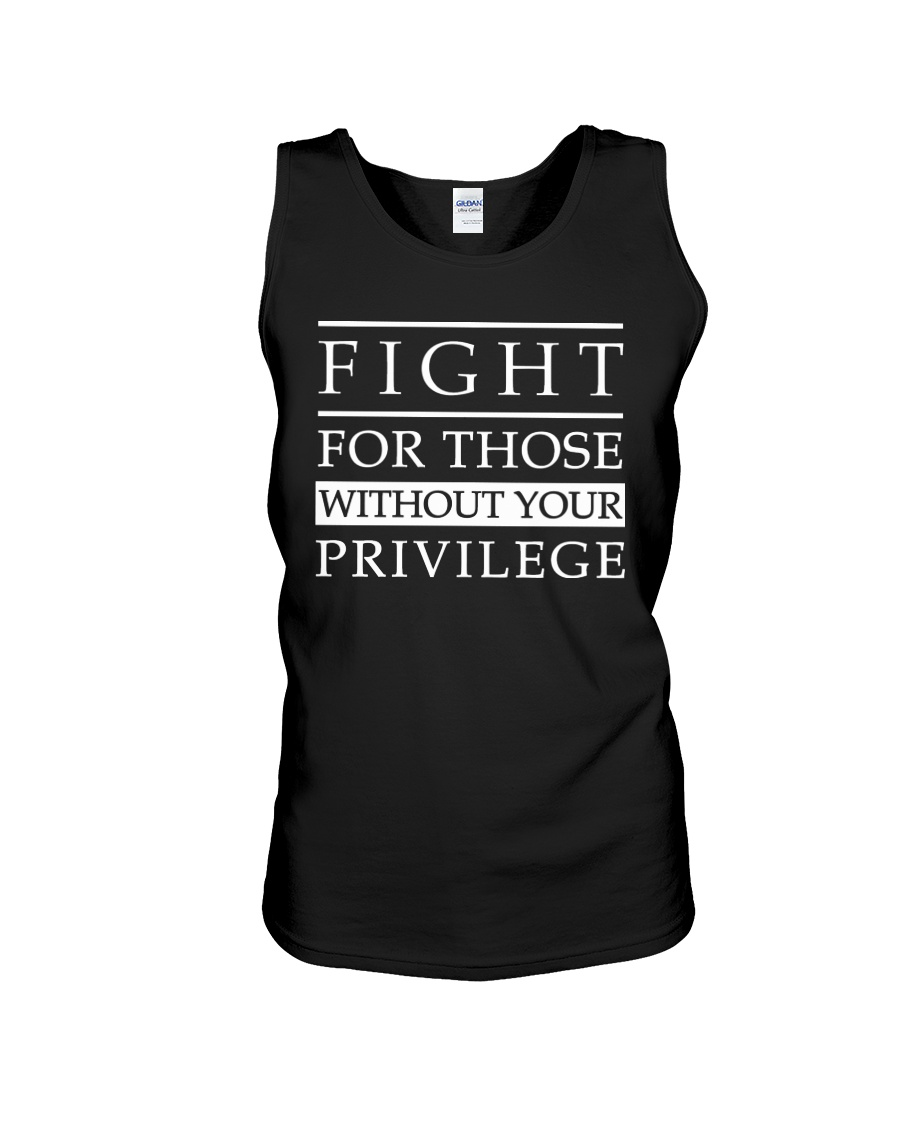 Fight For Those Without Your Privilege Shirt 25