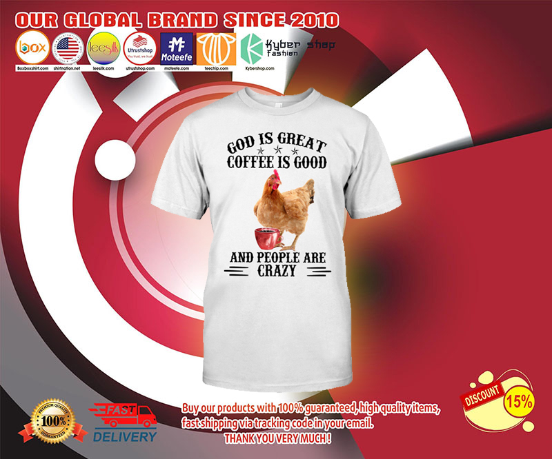 God is great coffee is good and people are crazy shirt 4