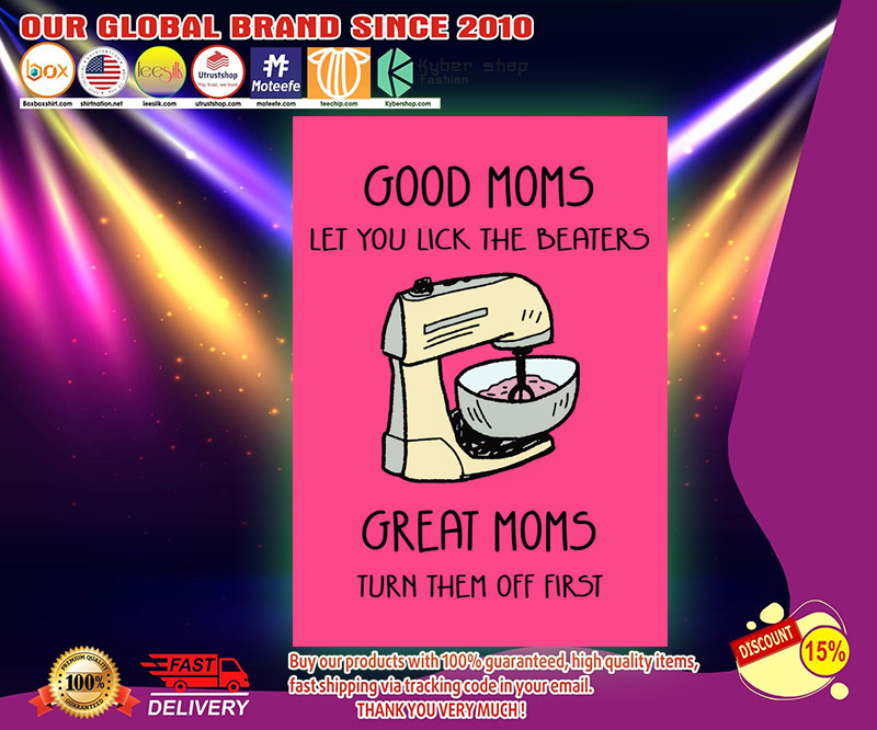 Good moms let you lick the beaters great moms turn them off first poster 2