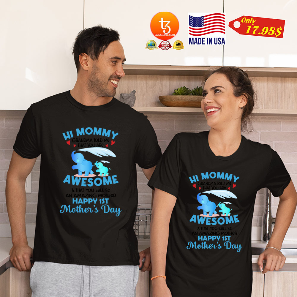 Hi mommy Grandma told me that you are awesome Shirt 23