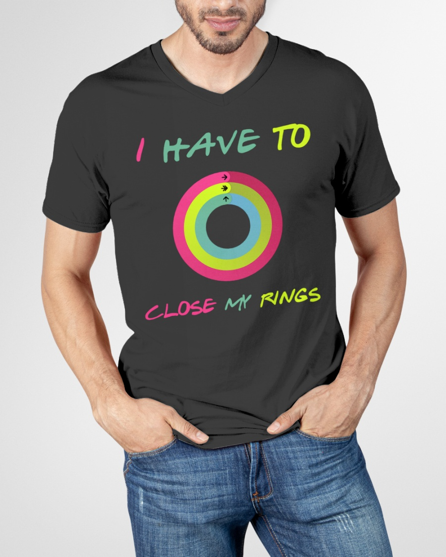 I Have To Close My Rings Shirt 25