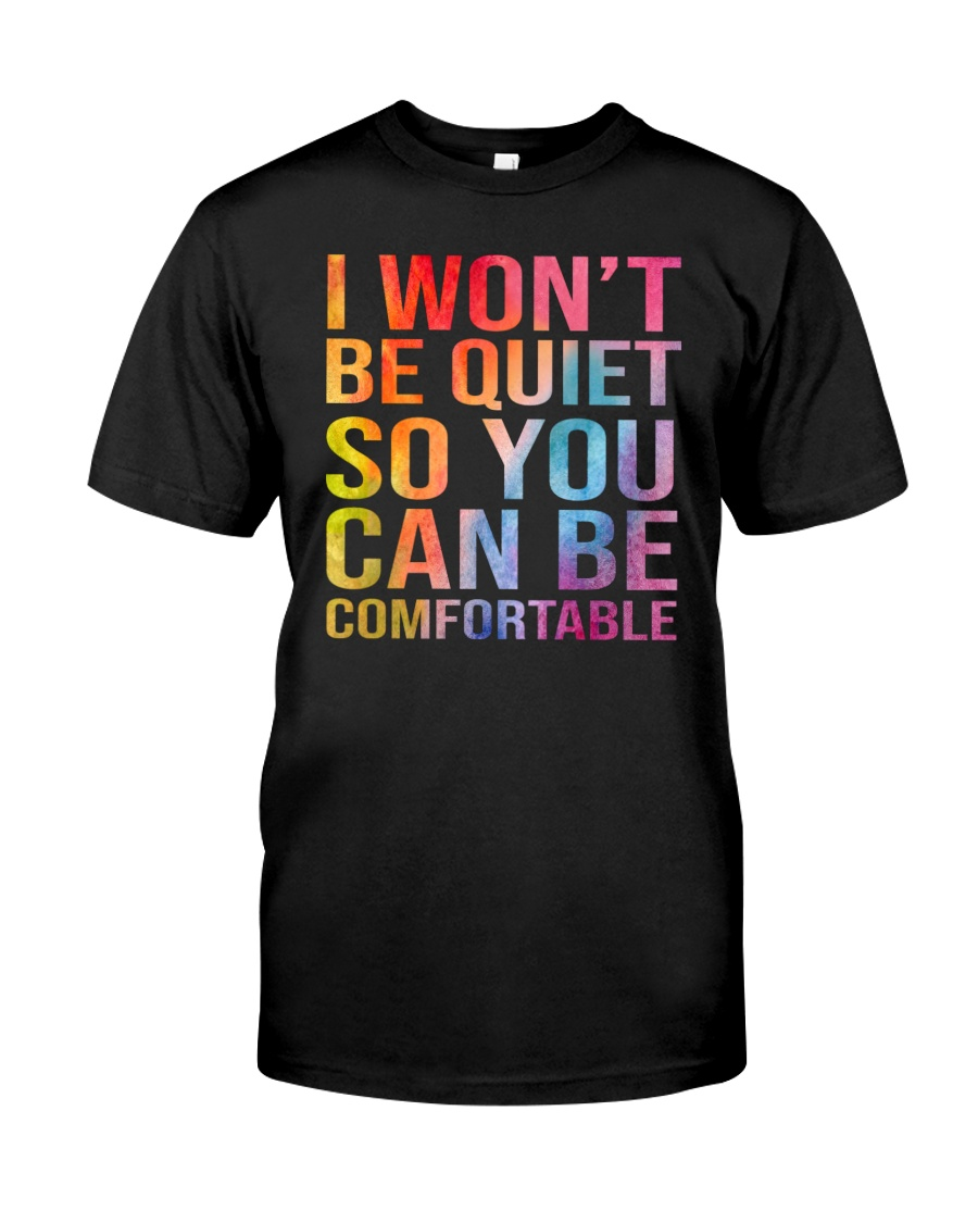 I Won't Be Quiet So You Can Be Comfortable Shirt 23