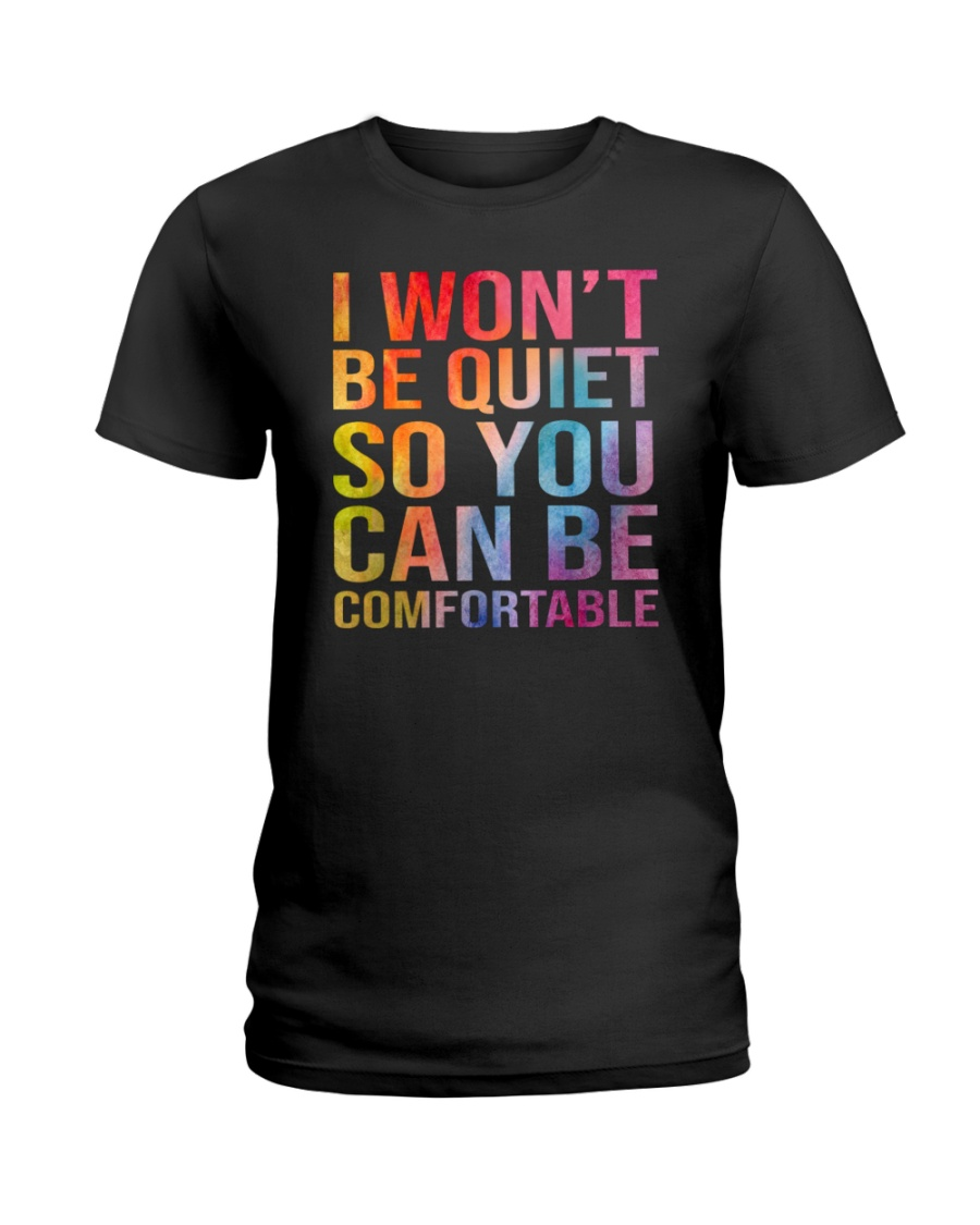 I Won't Be Quiet So You Can Be Comfortable Shirt 21