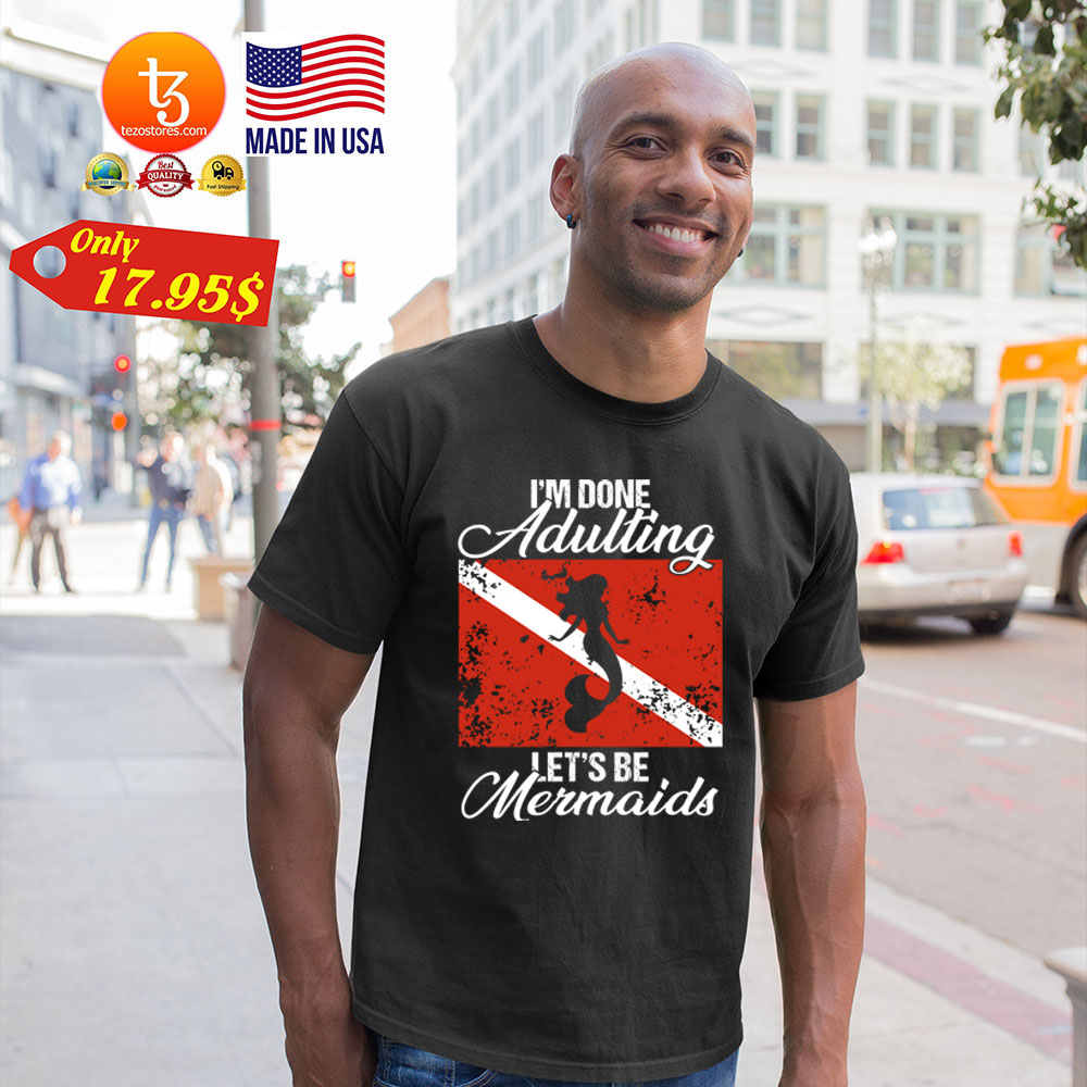 I'm done adulting lets be Mermaids Shirt 19