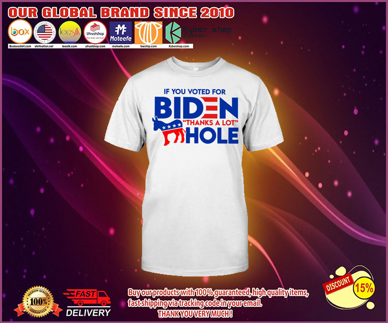 If you voted for biden thanks a lot hole t shirt 3