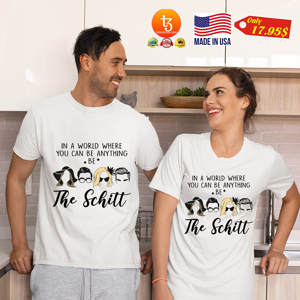 In A World Where You Can Be Anything Be The SChitt Shirt 4