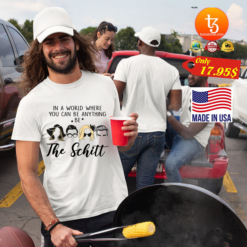 In A World Where You Can Be Anything Be The SChitt Shirt 3