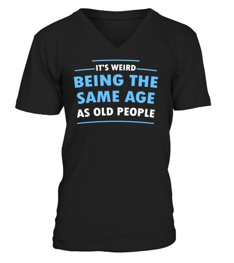 It's Weid Being The Same Age As Old People Shirt 1