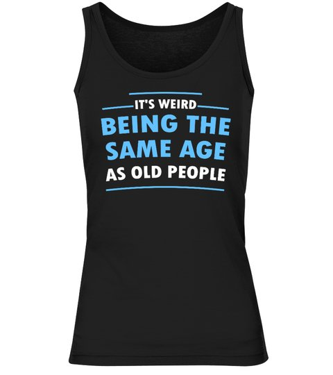 It's Weid Being The Same Age As Old People Shirt 2