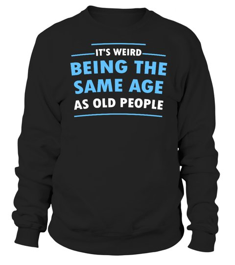 It's Weid Being The Same Age As Old People Shirt 3