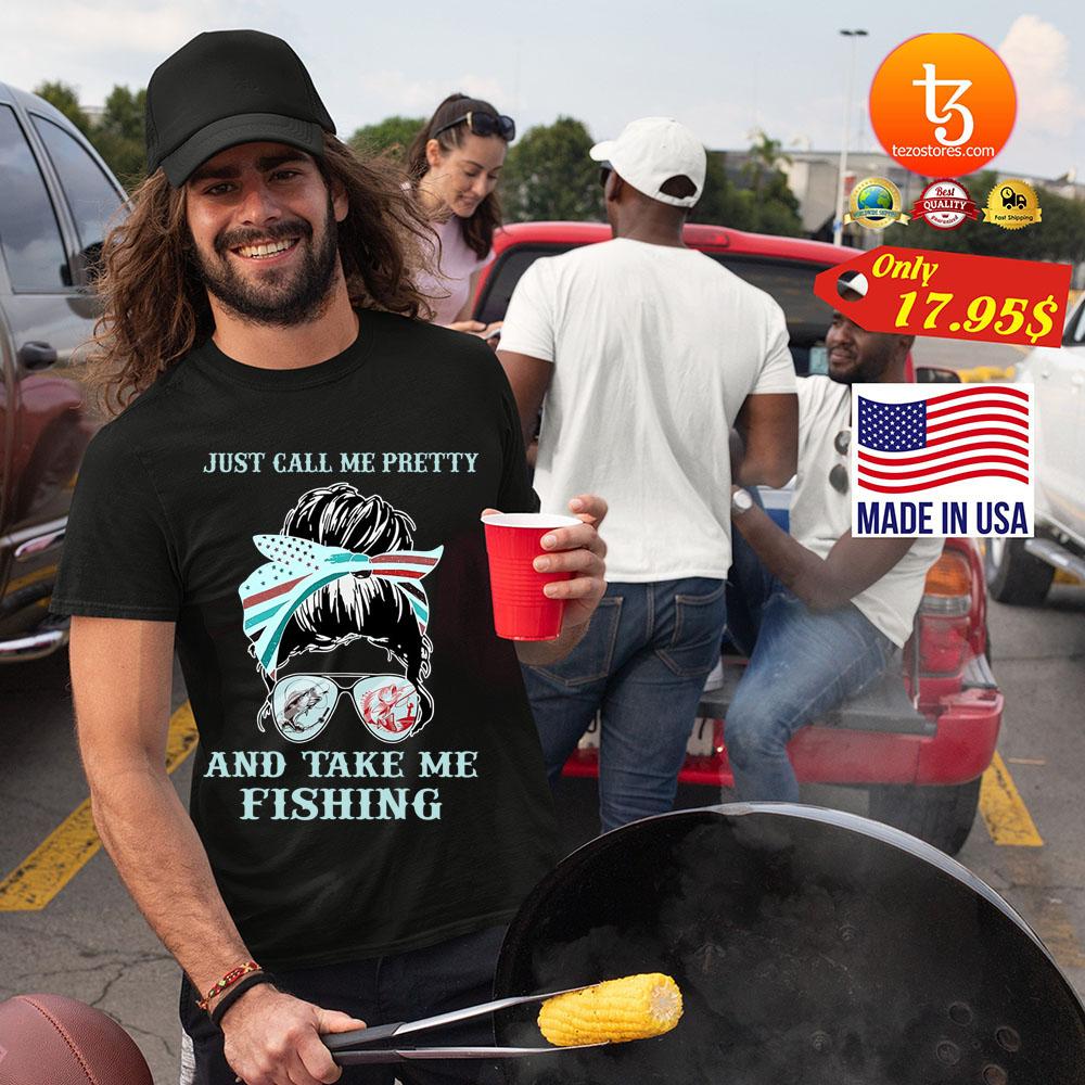 Just call me pretty and take me fishing Shirt 21