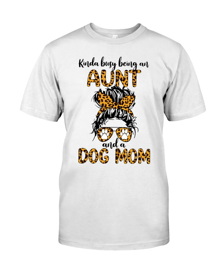 Kinda Busy Being An Aunt And A Dog Mom Shirt 25