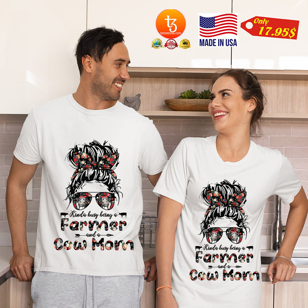 Kinda Busy Being A Farmer And A Cow Mom Shirt 1