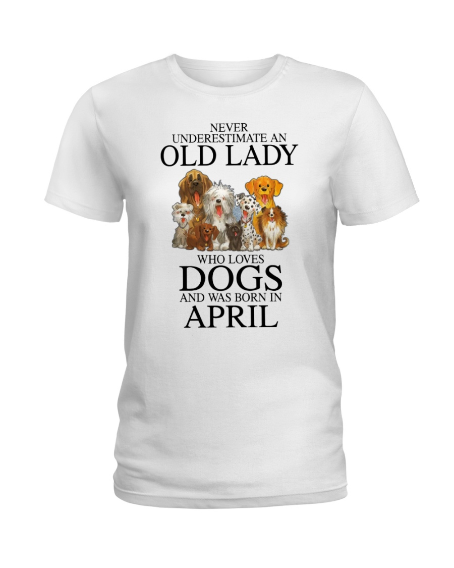 Never underestimate an old lady who loves dogs and was born in april Shirt 25