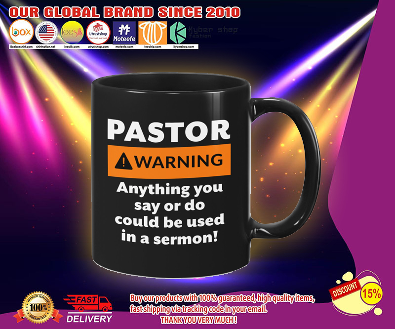 Pastor warning anything you say or do could be used in a sermon mug 4