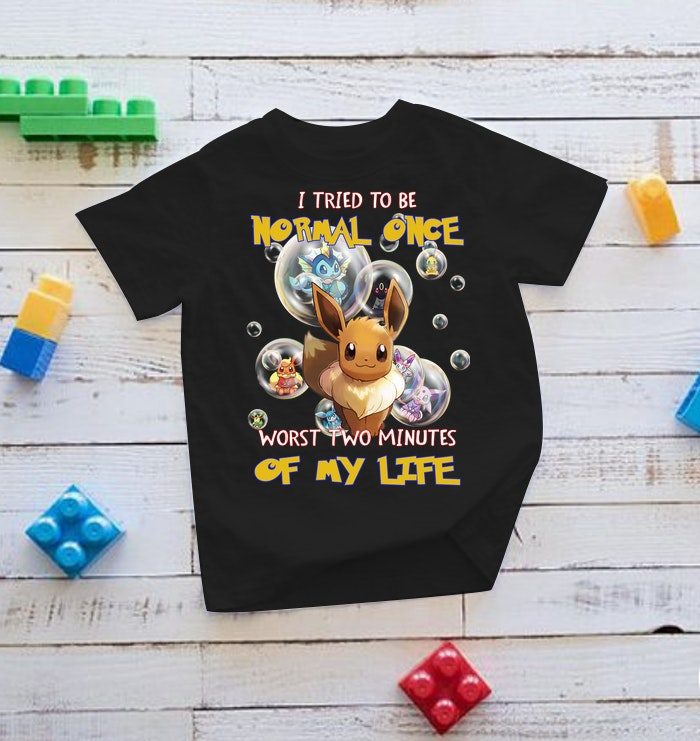 Pikachu I Tried To Be Normal Once Worts Two Minites Of My Life Shirt 19