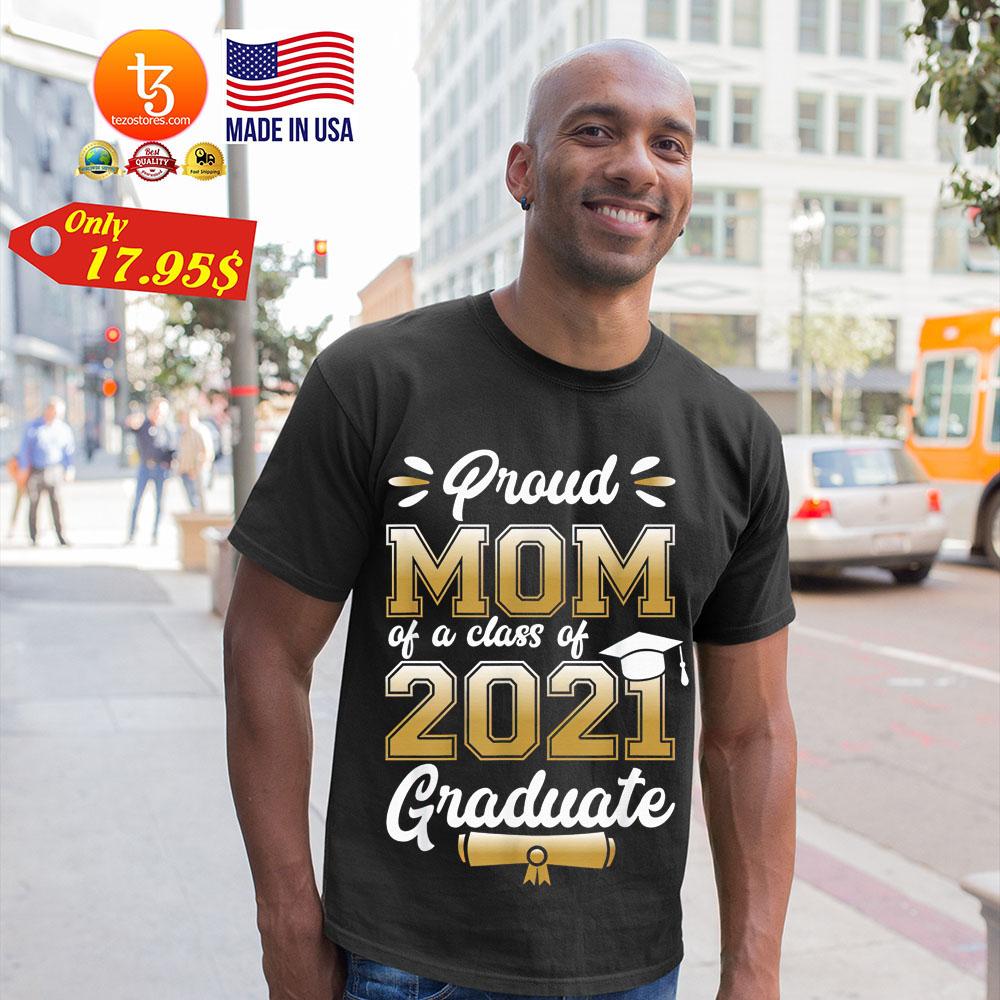 Proud mom of a class of 2021 graduate shirt 2