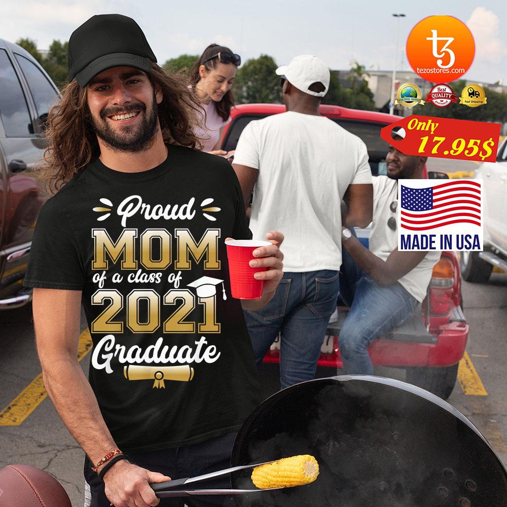 Proud mom of a class of 2021 graduate shirt 1