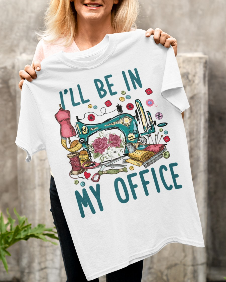 Sewing I'll Be In My Office Shirt 21