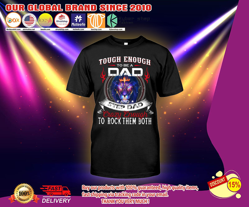Touch enough to be a dad and step dad crazy enough to rock them both shirt 4