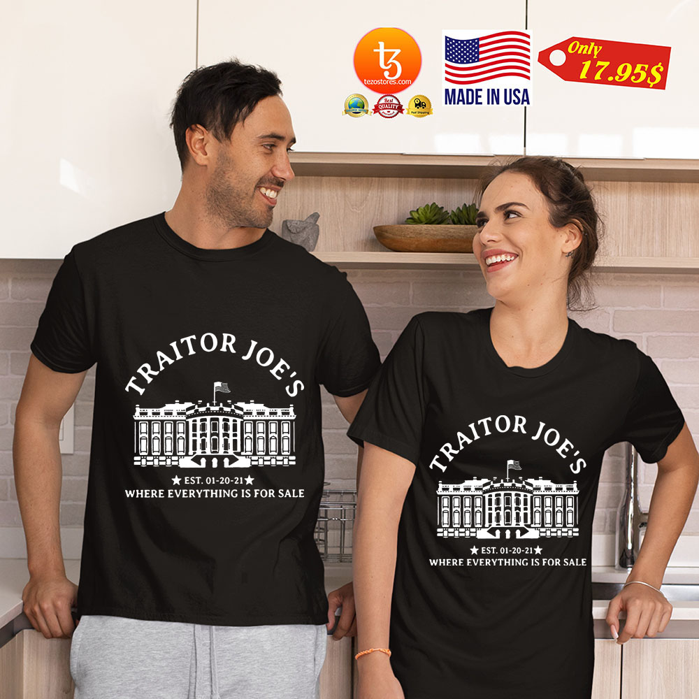 Traitor Joe's Est. 01-20-21 Where Everything Is For Sale Shirt 4