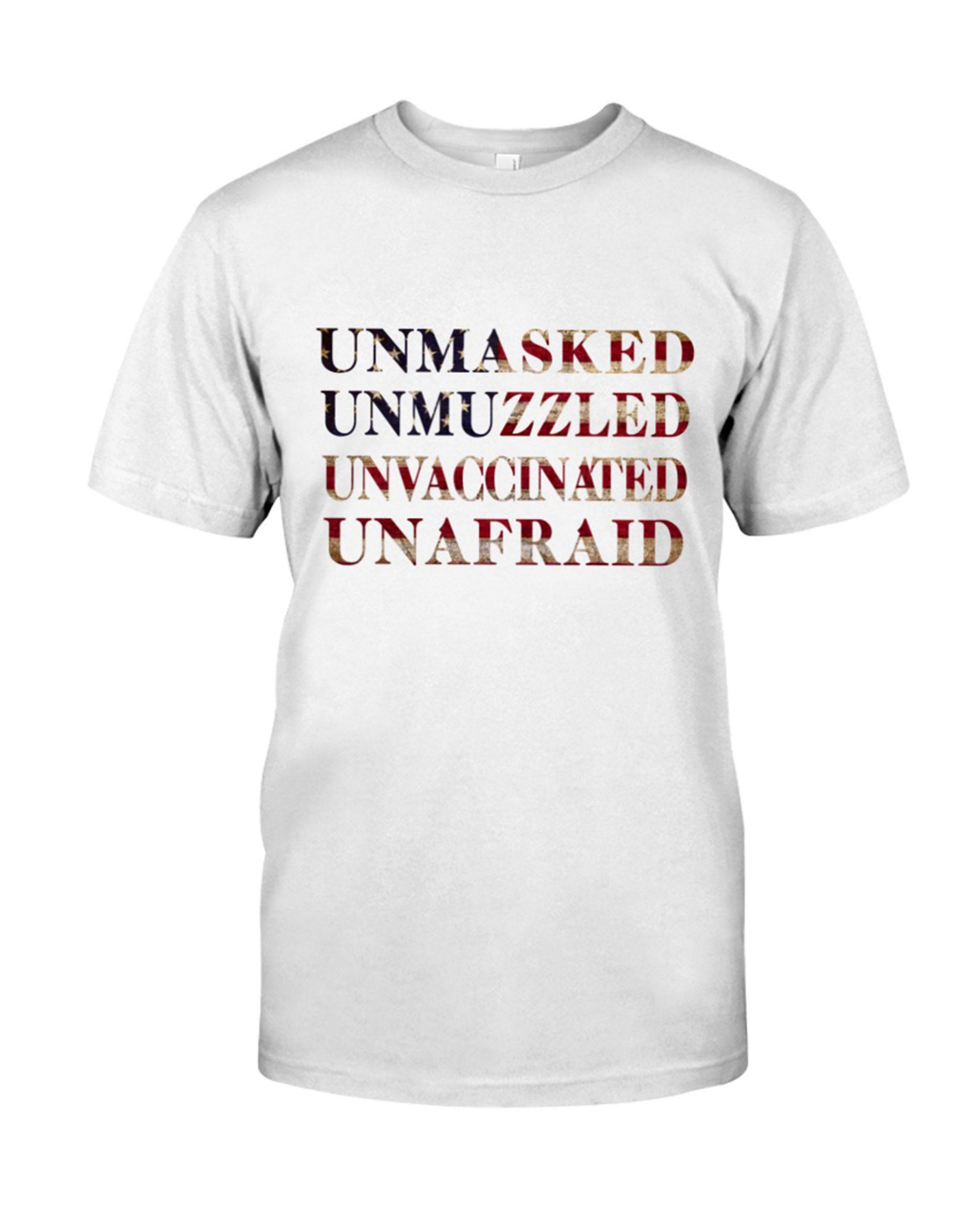 Unmasked Unmuzzled Unvaccinated Unafraid Shirt 4