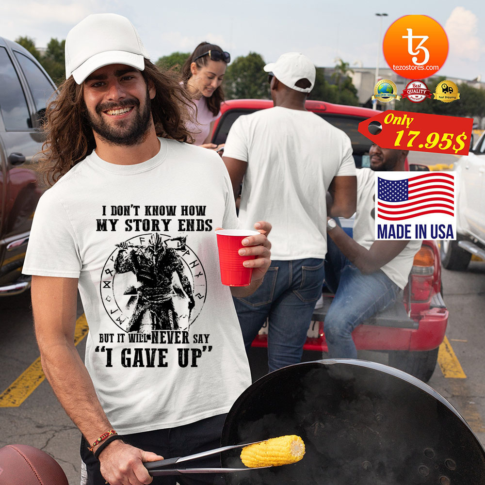 Viking I don't know how my story ends but it will never say i gave up Shirt 21