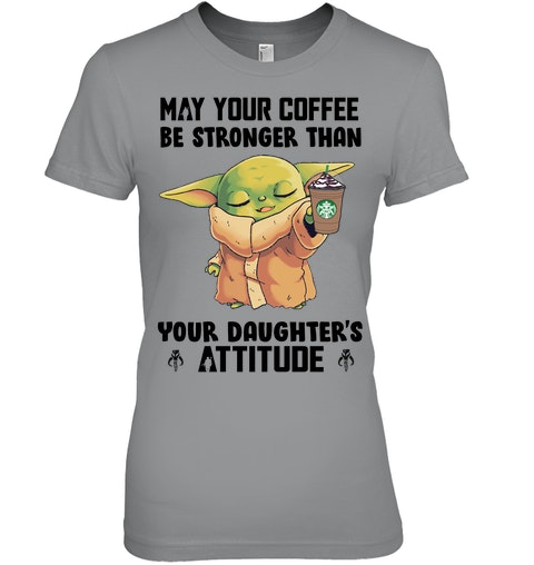 May your coffee be stronger than your daughters Attitude Shirt 4