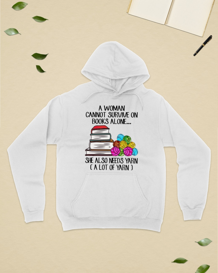 A Woman Cannot Survive On Books Alove She Also Needs Yarn Alot Of Yarn Shirt 25