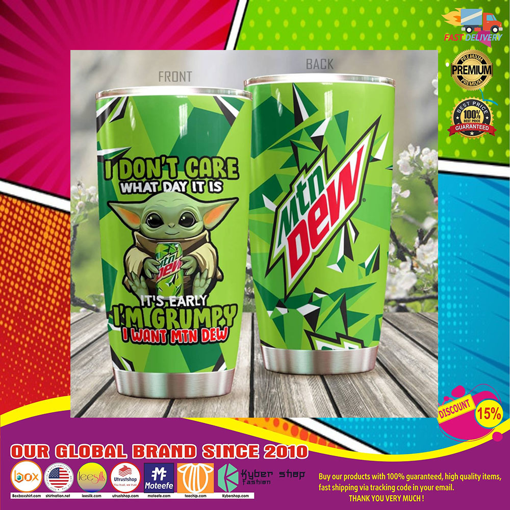 Baby Yoda I Dont Care What Day It Is Its Early Im Grumpy I Want Mountain Dew tumbler7