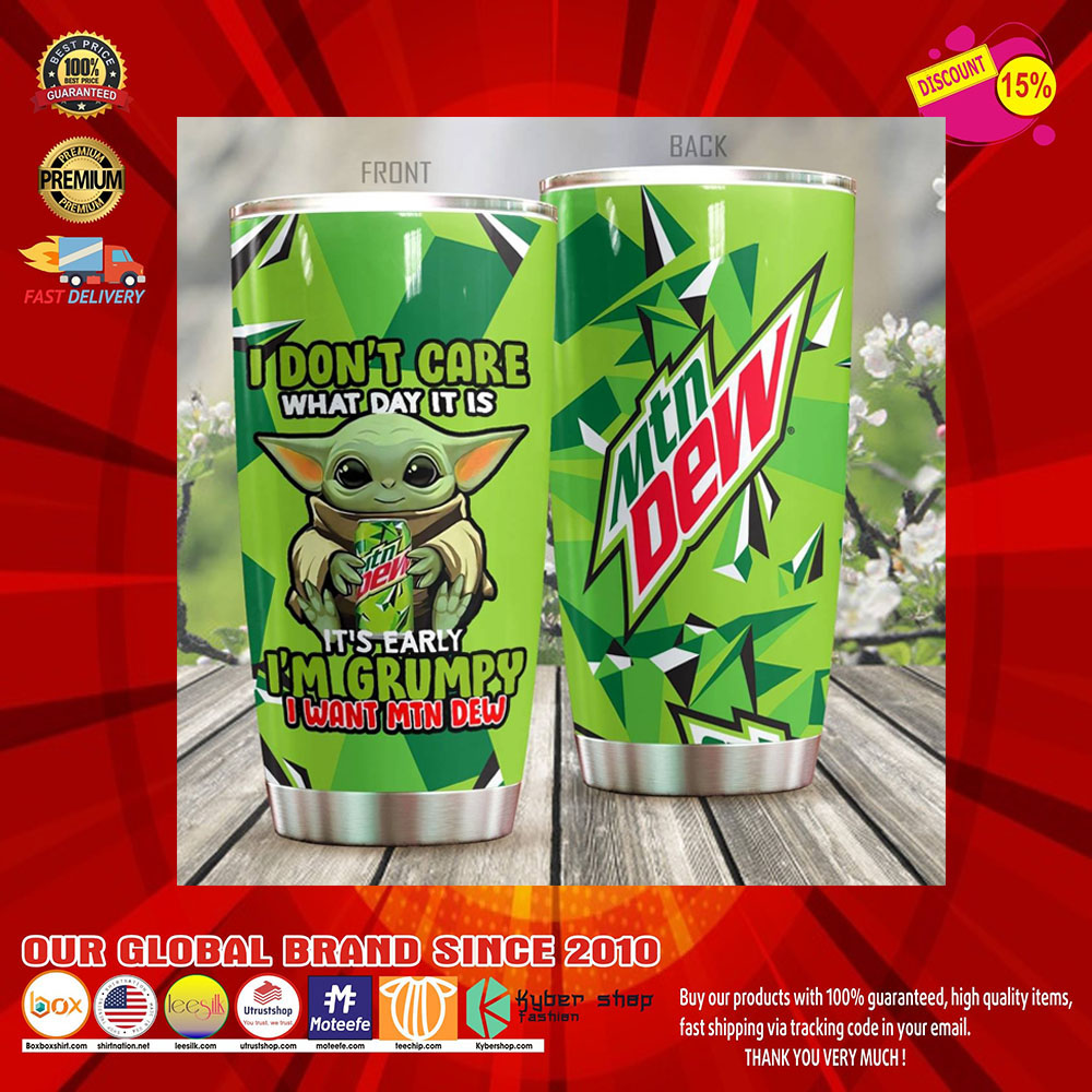 Baby Yoda I Dont Care What Day It Is Its Early Im Grumpy I Want Mountain Dew tumbler8