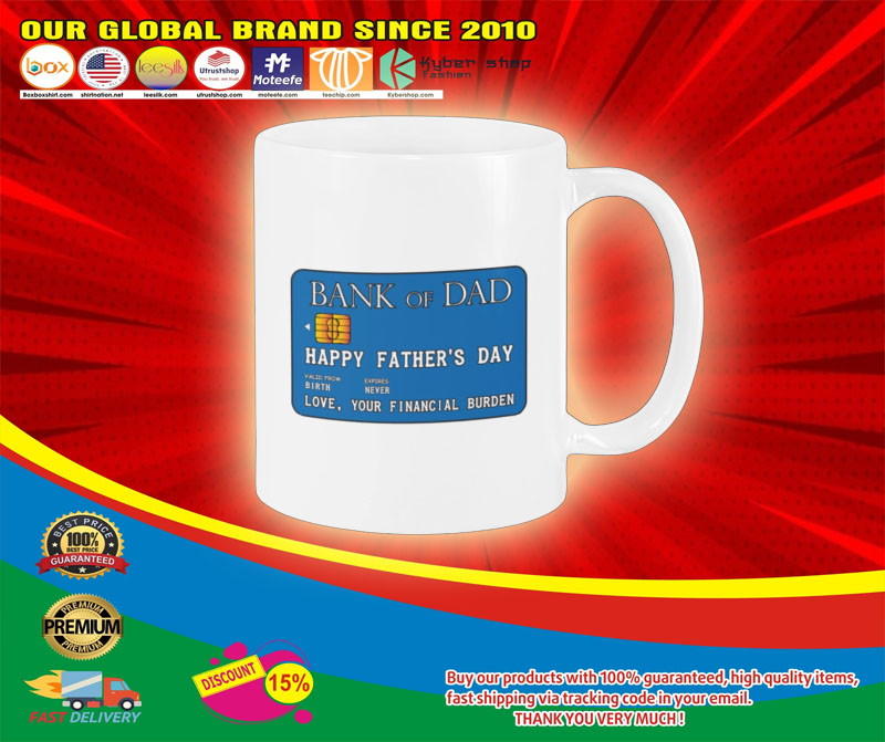 Bank of dad happy fathers day love your financial burden mug5