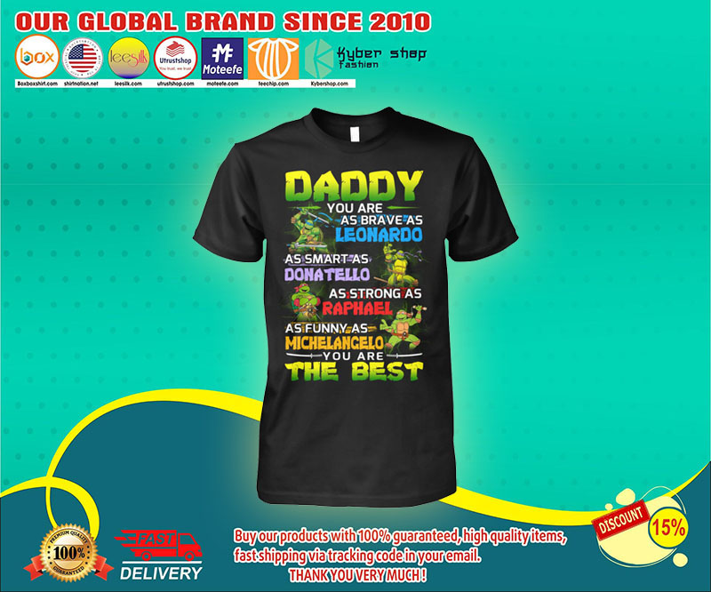 Daddy you are as brave as leonardo as smart as Donatello shirt 4
