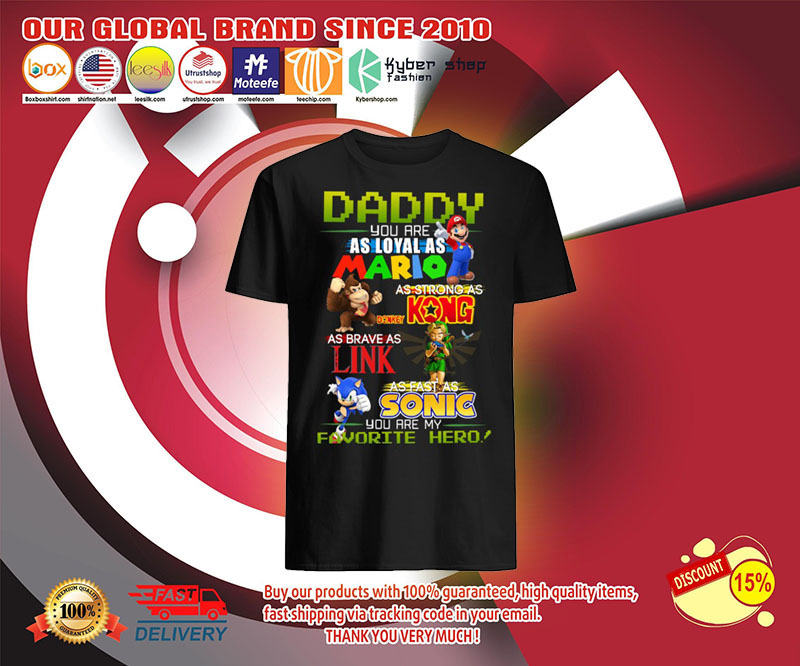 Daddy you are as loyal as mario as strong as Kong as Brave as King as fast as Sonic shirt 2