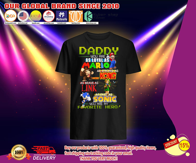 Daddy you are as loyal as mario as strong as Kong as Brave as King as fast as Sonic shirt 3