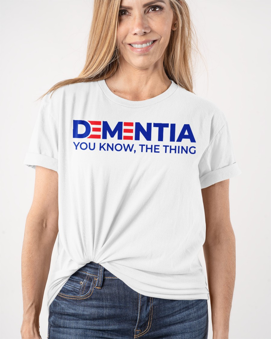 Dementia You Know, The Thing Shirt 19