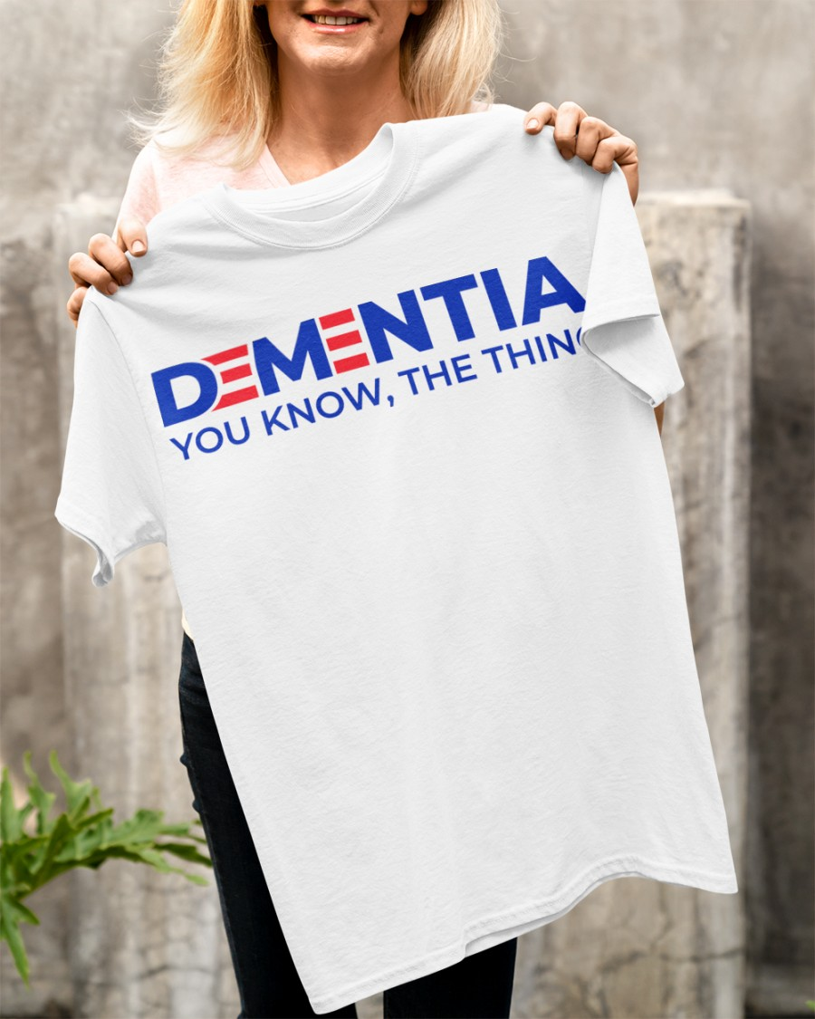 Dementia You Know, The Thing Shirt 23