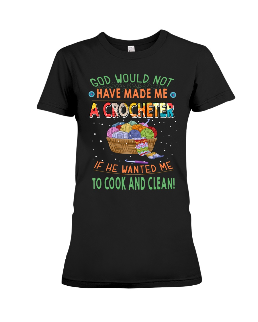 God Would Not Have Made Me A Crocheter If He Wanted Me To Cook And Clean Shirt 19
