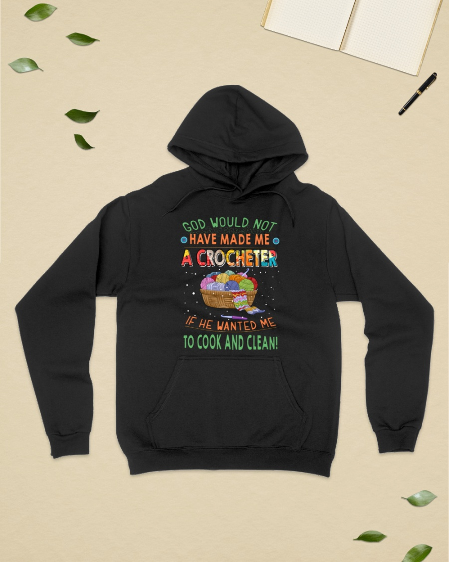 God Would Not Have Made Me A Crocheter If He Wanted Me To Cook And Clean Shirt 25