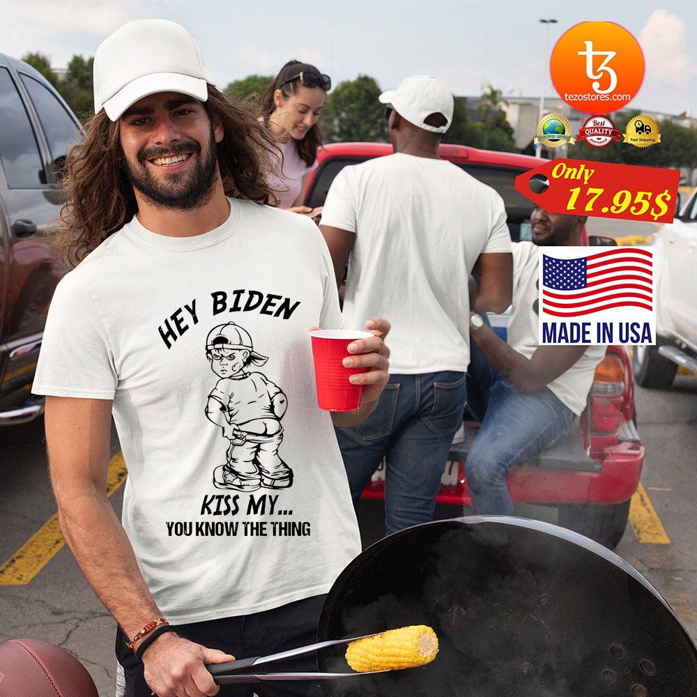 Hey biden kiss my you know the thing shirt 21
