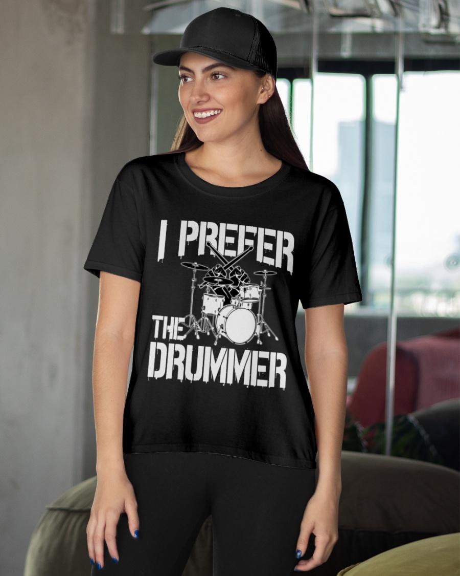 I Prefer The Drummer T-shirt 21